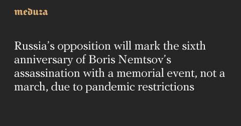 Russia's opposition will mark the sixth anniversary of Boris Nemtsov's assassination with a memorial event, not a march, due to pandemic restrictions